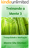 Treinando a Mente 3: Tranquilidade e Meditação (Meditação Mestre Sho Shintori)