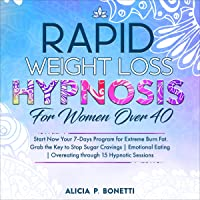 Rapid Weight Loss Hypnosis for Women over 40: Start Now Your 7-Days Program for Extreme Burn Fat. Grab the Key to Stop…