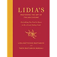 Lidia's Mastering the Art of Italian Cuisine: Everything You Need to Know to Be a Great Italian Cook