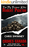 Robert Pickton: The Pig Farmer Serial Killer (Crimes Canada: True Crimes That Shocked The Nation Book 1)