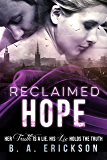 Reclaimed Hope: Her Truth is a Lie. His Lie Holds the Truth. (A Reclaimed Standalone Book 1)