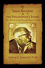 Israel Regardie & The Philosophers Stone: The Alchemical Arts Brought Down to Earth Kindle Edition