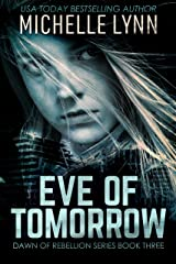 Eve of Tomorrow (Dawn of Rebellion Series Book 3) Kindle Edition