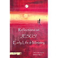 Reflections on Jesus' Early Life and Ministry (Ontoxenos Reflection Series Book 1)