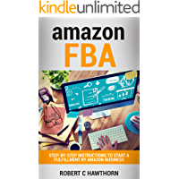 Amazon FBA: Step-By-Step Instructions To Start A Fulfillment By Amazon Business (English Edition)