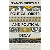 Political Order and Political Decay: From the Industrial Revolution to the Globalisation of Democracy