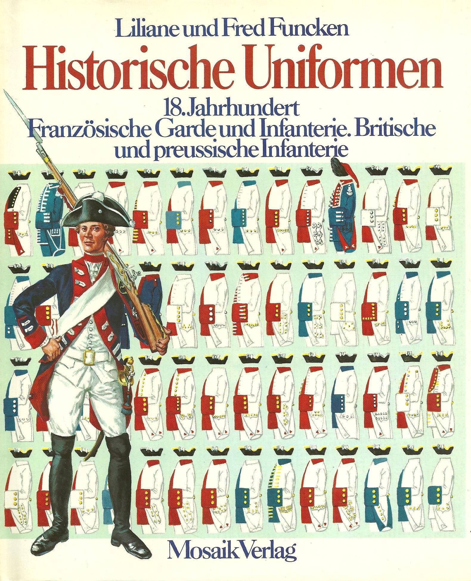 Historische Uniformen  18.Jahrhundert: Französische Garde und Infanterie. Britische und preussische Infanterie