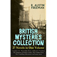 BRITISH MYSTERIES COLLECTION - 27 Novels in One Volume: Complete Dr. Thorndyke Series, A Savant's Vendetta, The Exploits of Danby Croker, The Golden Pool, ... Fall Out, The Penrose Mystery and more