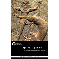 The Epic of Gilgamesh - Old Babylonian and Standard versions (Illustrated) (Delphi Poets Series Book 73) (English Edition)