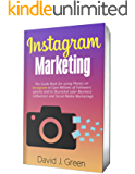 Instagram Marketing (2018): The Guide Book for Using Photos on Instagram to Gain Millions of Followers Quickly and to Skyrocket your Business (Influencer and Social Media Marketing)