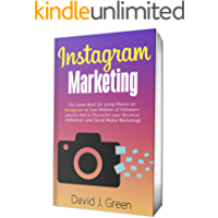 Instagram Marketing 2019: The Guide Book for Using Photos on Instagram to Gain Millions of Followers Quickly and to Skyrocket your Business (Influencer and Social Media Marketing)