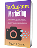 Instagram Marketing 2020: The Guide Book for Using Photos on Instagram to Gain Millions of Followers Quickly and to Skyrocket your Business (Influencer and Social Media Marketing)