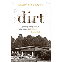 Dirt: Growing Strong Roots in What Makes the Broken Beautiful (English Edition)