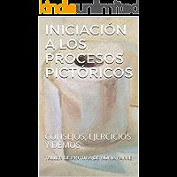 Iniciación a los Procesos Pictóricos: Consejos, ejercicios
