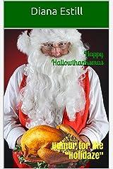 """Happy Hallowthanksmas: Humor for the """"Holidaze"""" Kindle Edition"""
