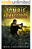 Zombie Armageddon: A Post-Apocalyptic Zombie Survival (Last Man Standing Book 1)