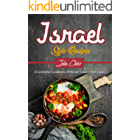 Israel Style Recipes: A Complete Cookbook of Middle-Eastern Dish Ideas!