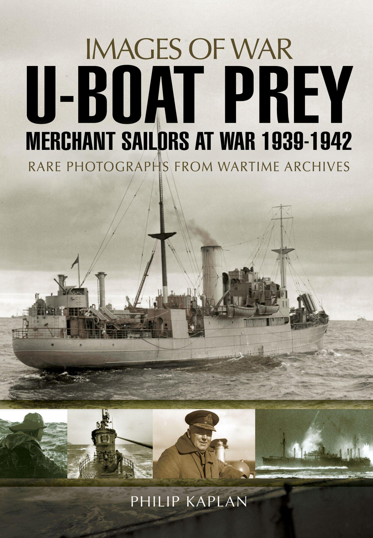 Download U-boat Prey: Merchant Sailors at War, 1939-1942 (Images of War) pdf epub