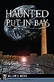 Haunted Put-In-Bay (Haunted America)