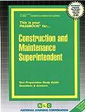 Construction And Maintenance Superintendent (Career Examination Series)