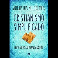 Cristianismo simplificado: Respostas diretas a dúvidas comuns