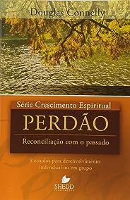 Série Crescimento Espiritual - Vol. 14 - PERDÃO: 8 estudos para desenvolvimento individual ou em grupo