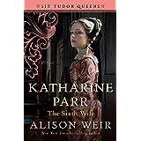 Katharine Parr, The Sixth Wife: A Novel (Six Tudor Queens)