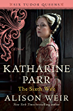 Katharine Parr, The Sixth Wife: A Novel (Six Tudor Queens)