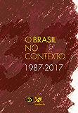 O Brasil no Contexto: 1987-2017