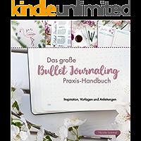 Das große Bullet Journaling Praxis-Handbuch: Inspiration, Vorlagen und Anleitungen (German Edition)