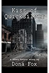 Kiss of Quicksilver: a short horror story Kindle Edition