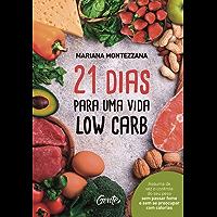 21 dias para uma vida low carb: Assuma de vez o controle do seu peso sem passar fome e sem se preocupar com calorias