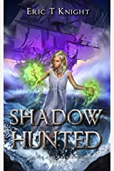 Shadow Hunted: A Coming of Age Epic Fantasy Adventure (Chaos and Retribution Book 5) Kindle Edition