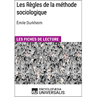 Les Règles de la méthode sociologique d'Émile Durkheim: Les Fiches de lecture d'Universalis (French Edition)