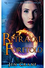 Betrayal Foretold: Descended of Dragons, Book 3 Kindle Edition