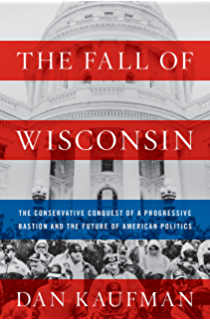The Fall of Wisconsin: The Conservative Conquest of a Progressive Bastion and the Future of