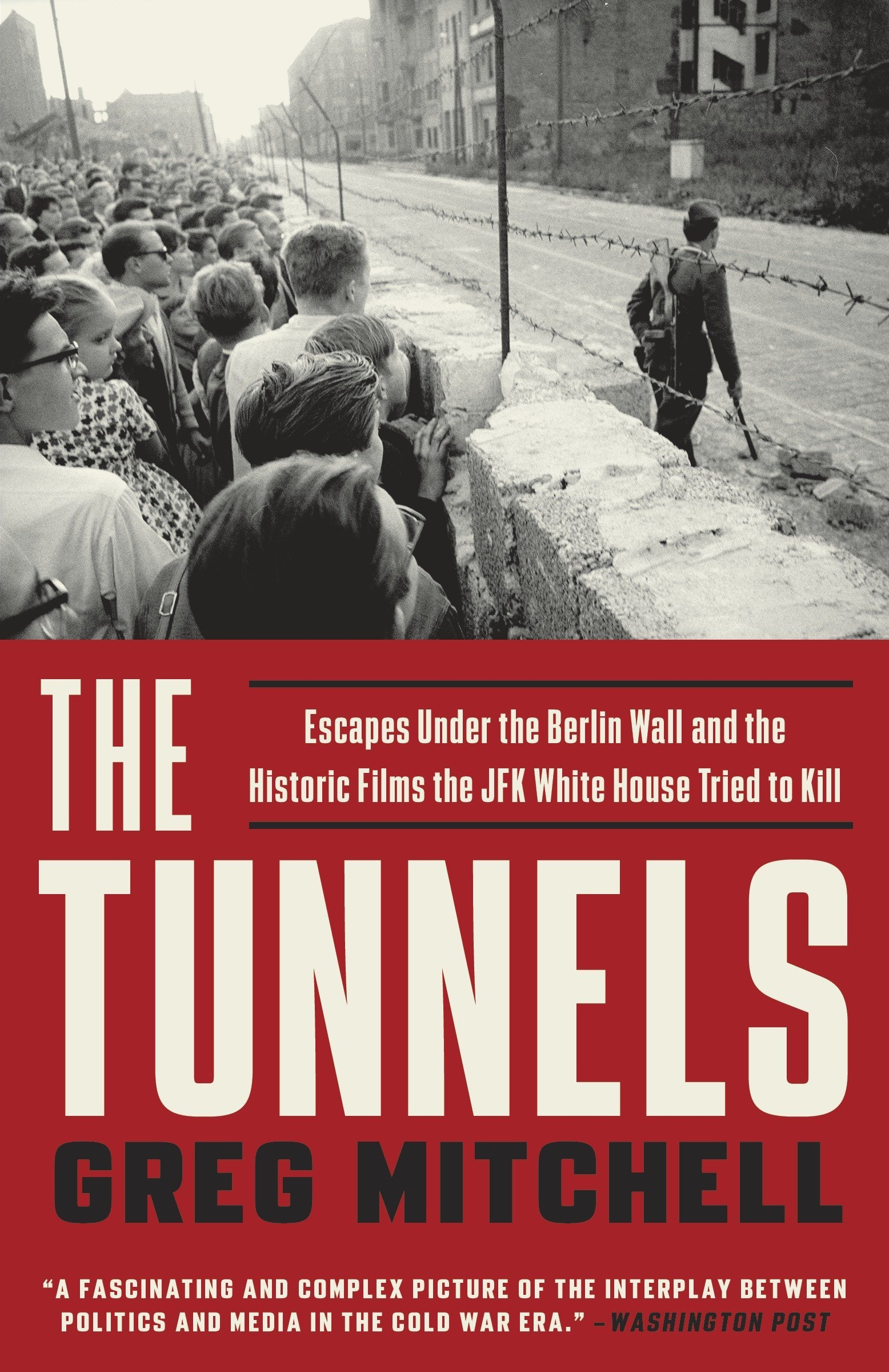 The Tunnels: Escapes Under the Berlin Wall and the Historic Films the JFK White House Tried to Kill pdf epub