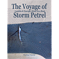 The Voyage of Storm Petrel. Gambia and Europe Alone in a Boat