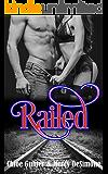 Railed: (A Contemporary Standalone RH Novel)