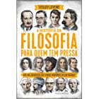 A história da filosofia para quem tem pressa: Dos pré-socráticos aos tempos modernos em 200 páginas! (Série Para quem Tem Pre