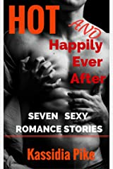 HOT and Happily Ever After: SEVEN Sexy Romance Stories