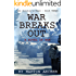 WAR BREAKS OUT: Intense exciting novel about what would have happened if there had been a war between NATO and the Soviet Union (The Soldier's Wars Book 3)