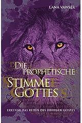 Die Prophetische Stimme Gottes: Erkenne das Reden des Heiligen Geistes (German Edition) Kindle Edition