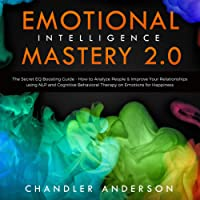 Emotional Intelligence Mastery 2.0: The Secret EQ Boosting Guide on How to Analyze People and Improve Your Relationship