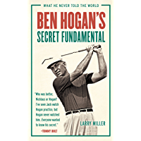 Ben Hogan's Secret Fundamental: What He Never Told the World (English Edition)