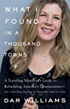 What I Found in a Thousand Towns: A Traveling Musician's Guide to Rebuilding America's Communities—One Coffee Shop, Dog Run, and Open-Mike Night at a Time (English Edition)