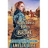 The Rancher's Fiery Bride: Historical Western Mail Order Bride Romance (Montana Westward Brides)