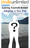 Leaving Yourself Behind: Adopting a New You