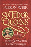 Six Tudor Queens: Jane Seymour, The Haunted Queen: Six Tudor Queens 3