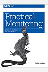 Practical Monitoring: Effective Strategies for the Real World Kindle Edition
